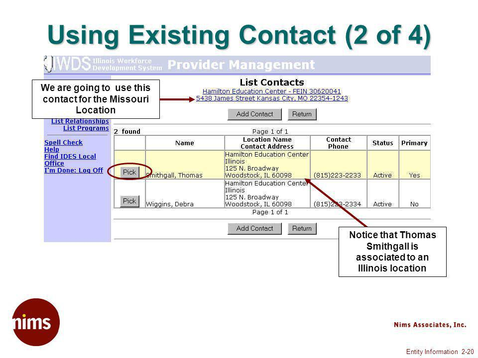 Entity Information 2-20 Using Existing Contact (2 of 4) Notice that Thomas Smithgall is associated to an Illinois location We are going to use this contact for the Missouri Location