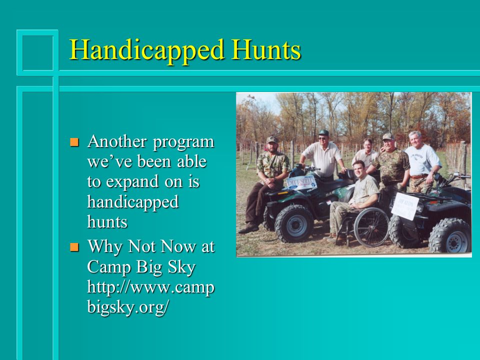 Handicapped Hunts n Another program weve been able to expand on is handicapped hunts n Why Not Now at Camp Big Sky   bigsky.org/