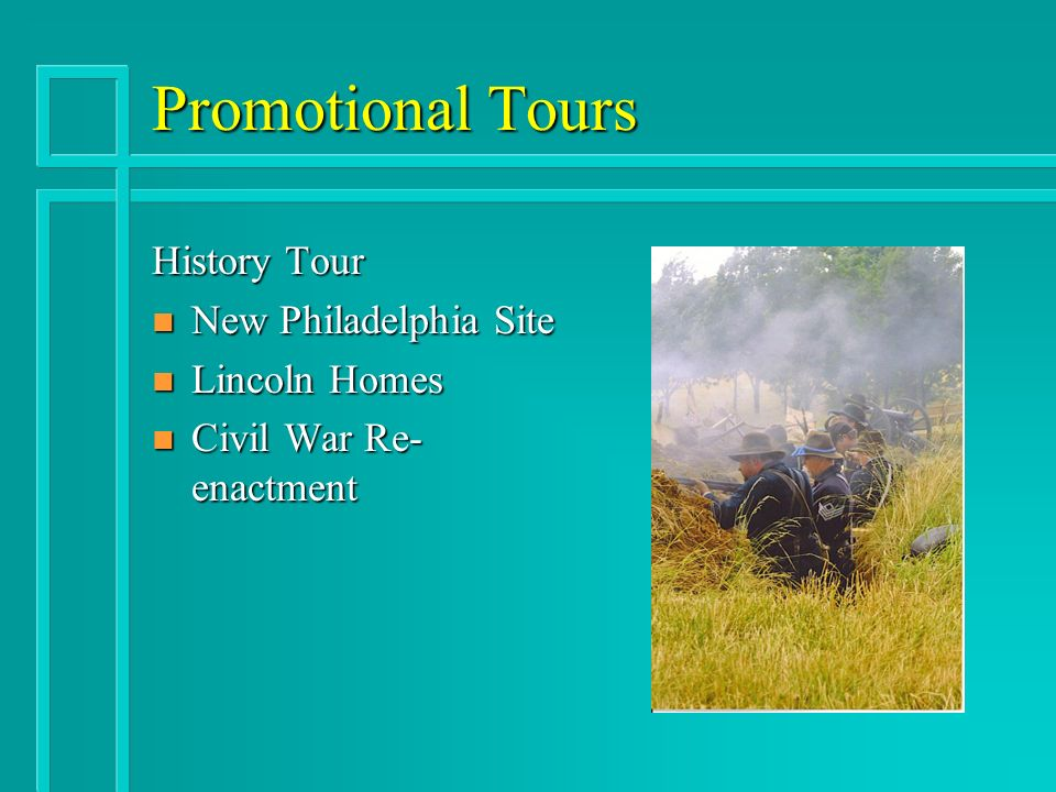 Promotional Tours History Tour n New Philadelphia Site n Lincoln Homes n Civil War Re- enactment