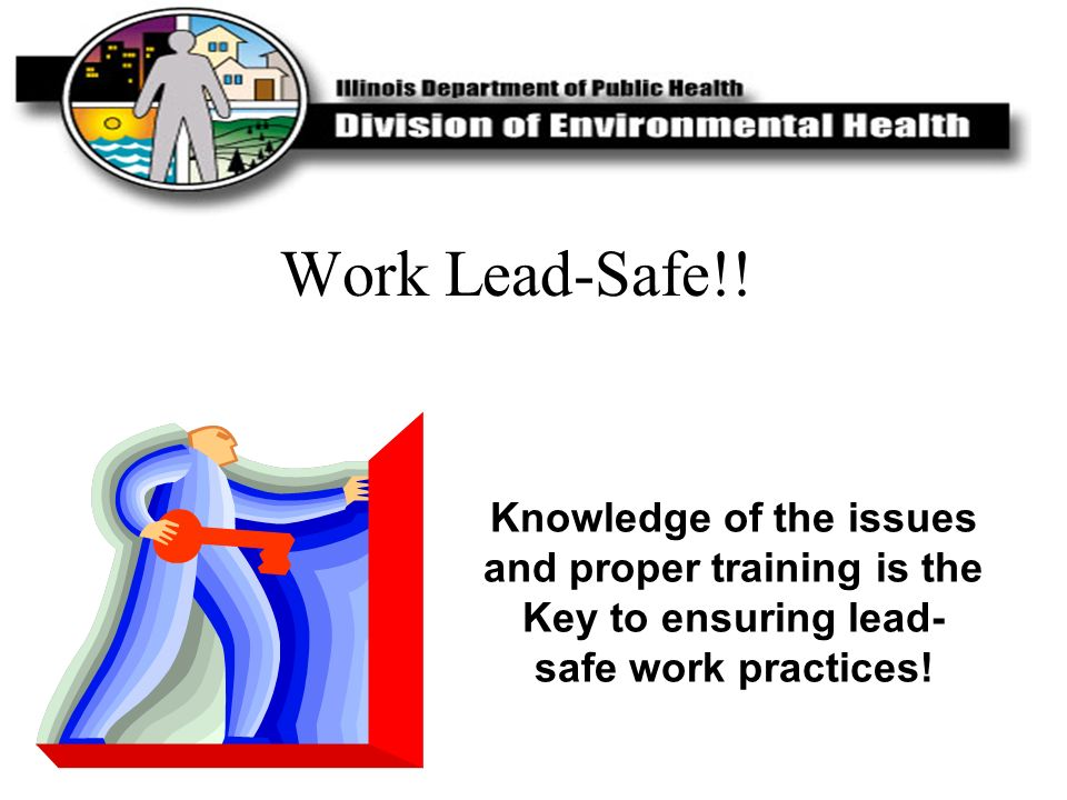Knowledge of the issues and proper training is the Key to ensuring lead- safe work practices! Work Lead-Safe!!