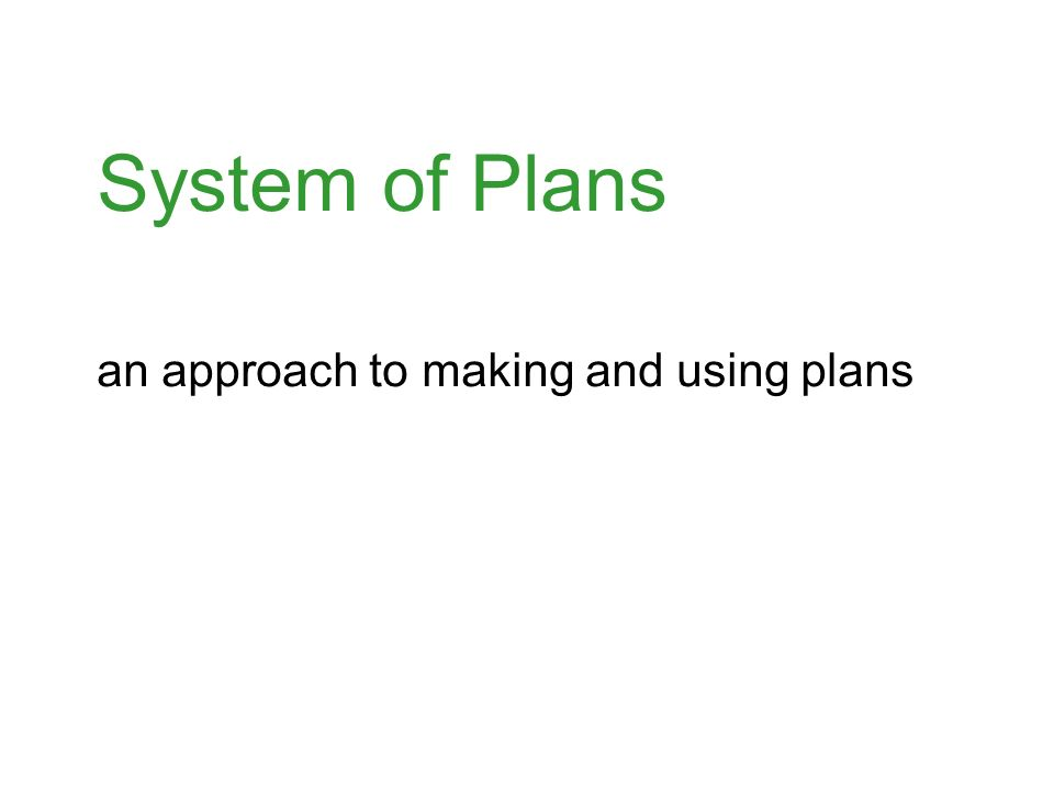 System of Plans an approach to making and using plans
