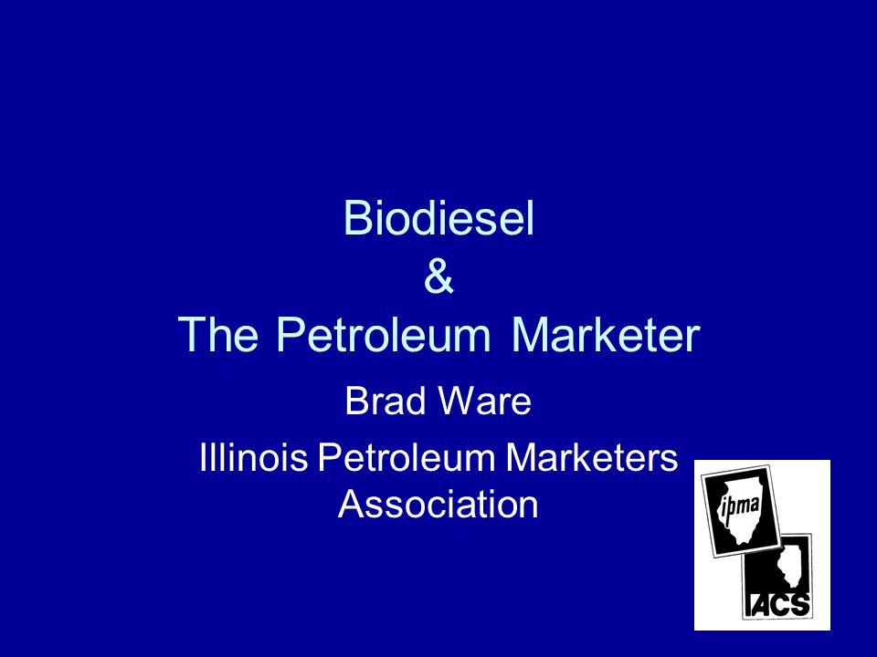 Biodiesel & The Petroleum Marketer Brad Ware Illinois Petroleum Marketers Association