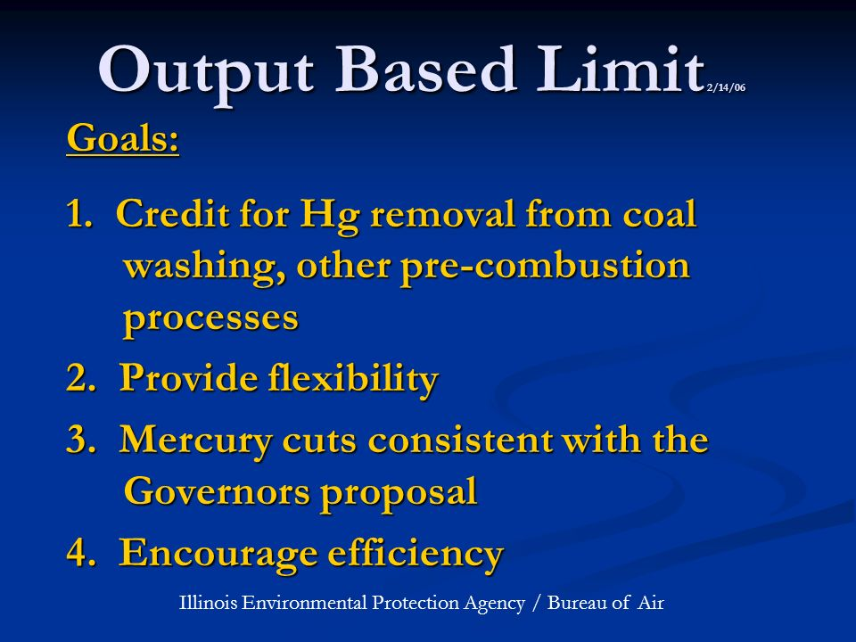 Output Based Limit 2/14/06 Goals: 1. Credit for Hg removal from coal washing, other pre-combustion processes 2. Provide flexibility 3. Mercury cuts co