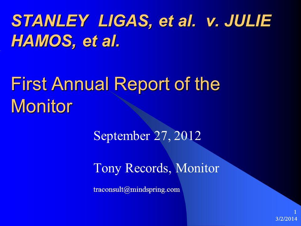 3/2/2014 1 STANLEY LIGAS, et al. v. JULIE HAMOS, et al. First Annual Report of the Monitor September 27, 2012 Tony Records, Monitor traconsult@mindspr