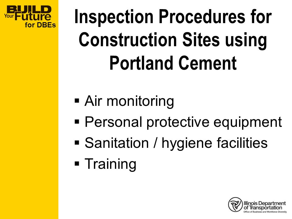 for DBEs Inspection Procedures for Construction Sites using Portland Cement Air monitoring Personal protective equipment Sanitation / hygiene faciliti