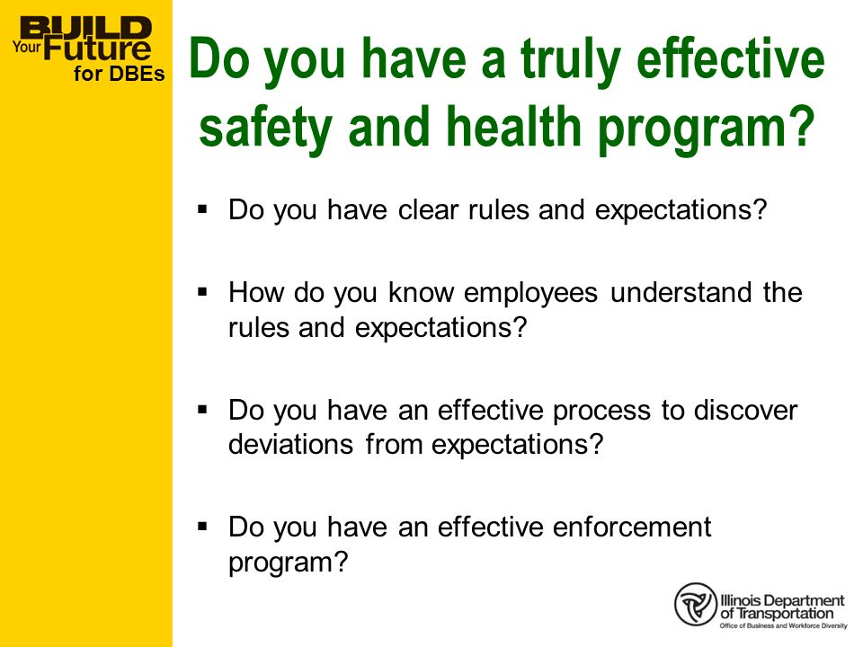 for DBEs Do you have a truly effective safety and health program? Do you have clear rules and expectations? How do you know employees understand the r