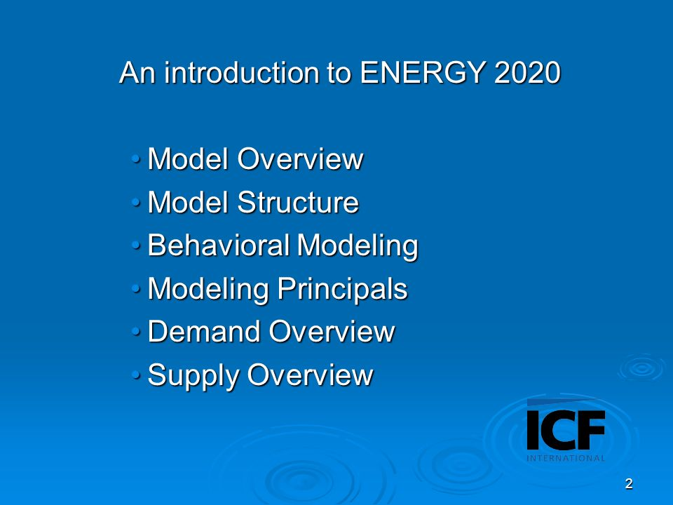2 An introduction to ENERGY 2020 Model OverviewModel Overview Model StructureModel Structure Behavioral ModelingBehavioral Modeling Modeling PrincipalsModeling Principals Demand OverviewDemand Overview Supply OverviewSupply Overview
