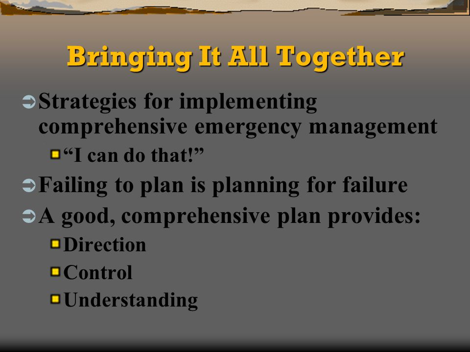 Bringing It All Together Strategies for implementing comprehensive emergency management I can do that.
