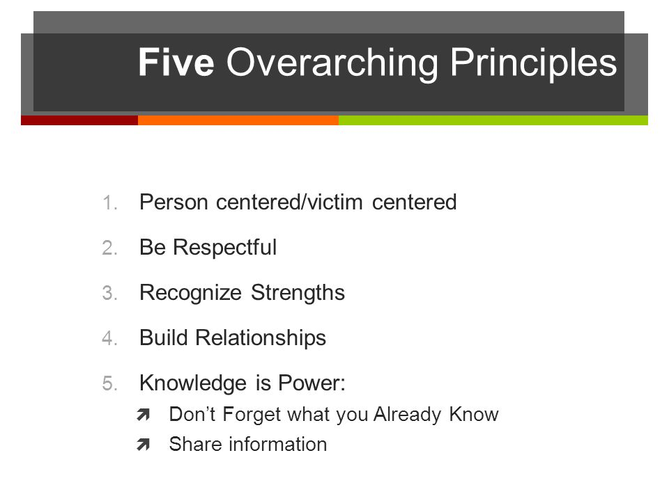 Five Overarching Principles 1. Person centered/victim centered 2.