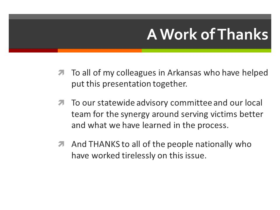 A Work of Thanks To all of my colleagues in Arkansas who have helped put this presentation together.