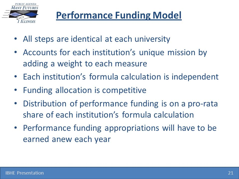 Performance Funding Model All steps are identical at each university Accounts for each institutions unique mission by adding a weight to each measure