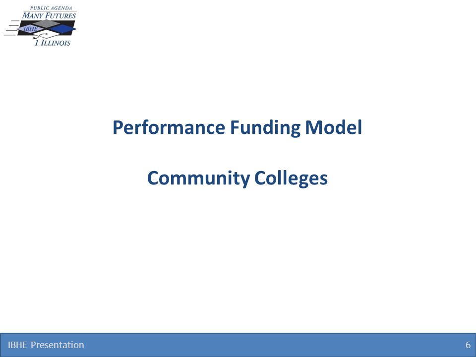 Performance Funding Model Community Colleges IBHE Presentation 6