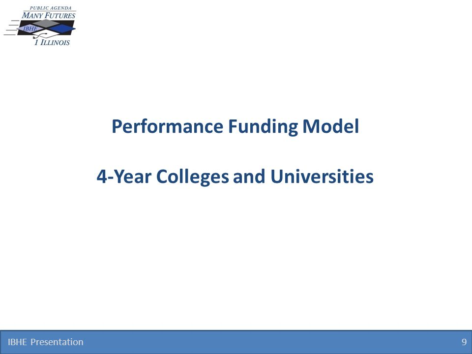 IBHE Presentation 9 Performance Funding Model 4-Year Colleges and Universities