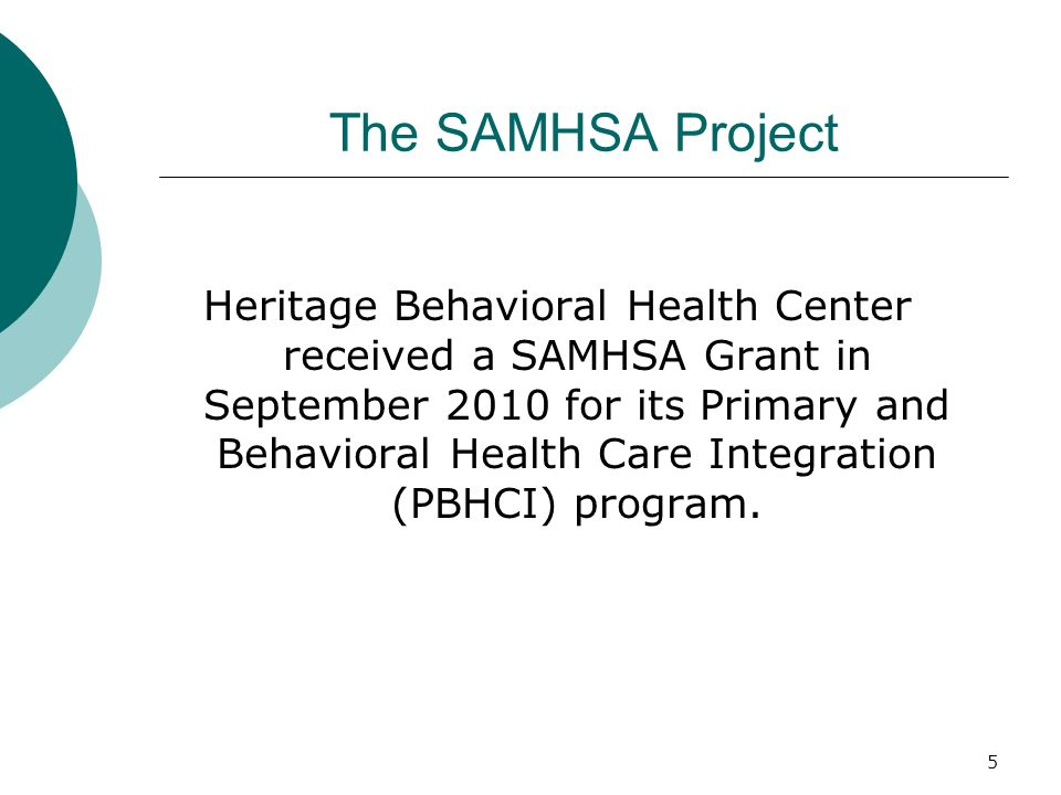 5 The SAMHSA Project Heritage Behavioral Health Center received a SAMHSA Grant in September 2010 for its Primary and Behavioral Health Care Integratio