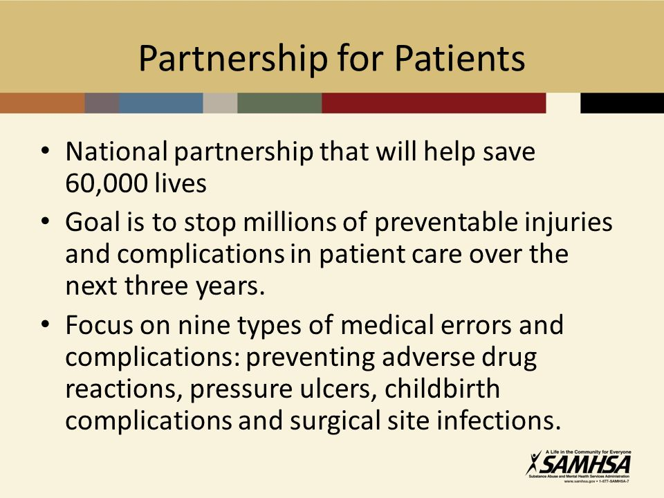 Partnership for Patients National partnership that will help save 60,000 lives Goal is to stop millions of preventable injuries and complications in patient care over the next three years.