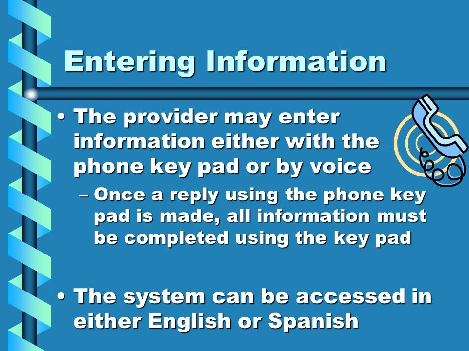 Entering Information The provider may enter information either with the phone key pad or by voiceThe provider may enter information either with the ph