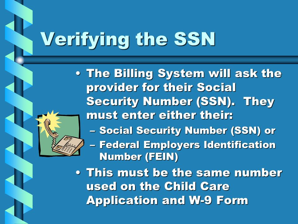 Verifying the SSN The Billing System will ask the provider for their Social Security Number (SSN). They must enter either their: –Social Security Numb