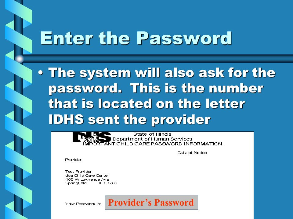 Enter the Password The system will also ask for the password. This is the number that is located on the letter IDHS sent the providerThe system will a