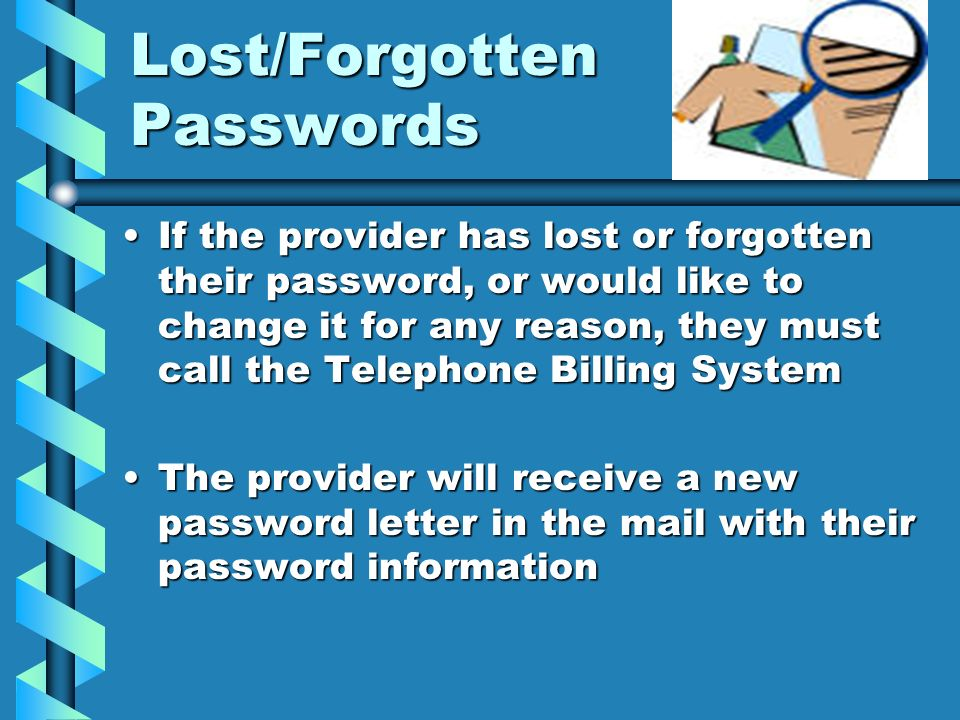 Lost/Forgotten Passwords If the provider has lost or forgotten their password, or would like to change it for any reason, they must call the Telephone