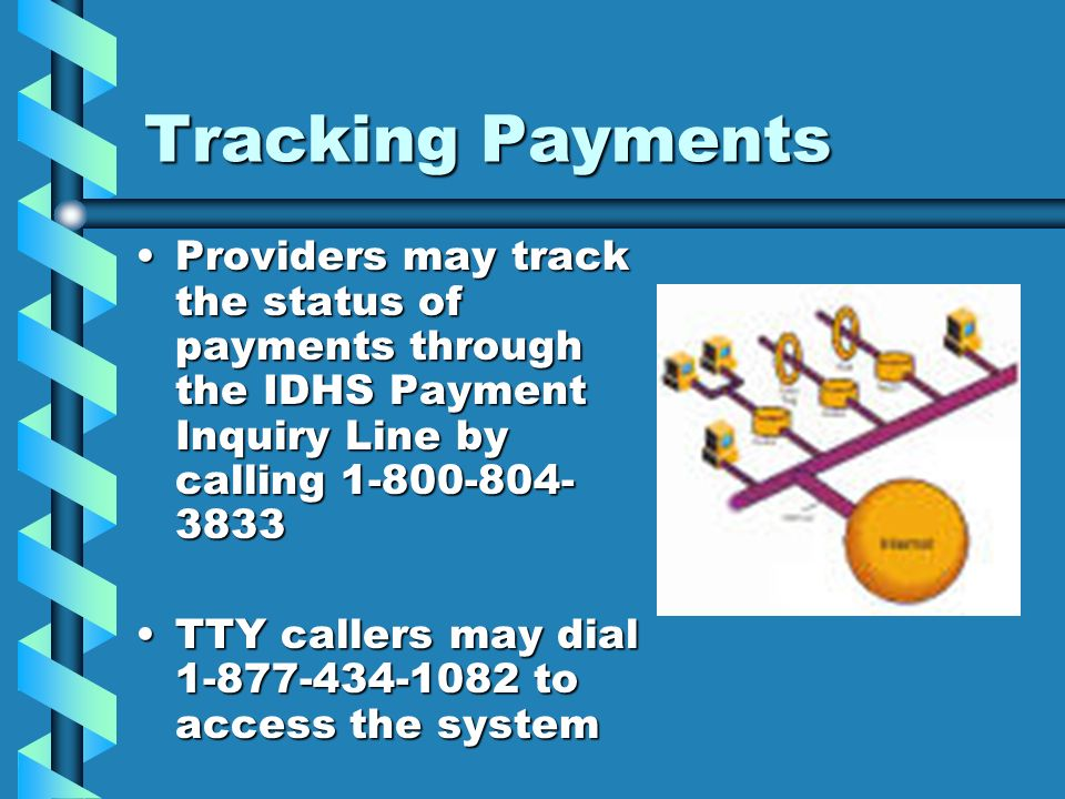 Tracking Payments Providers may track the status of payments through the IDHS Payment Inquiry Line by calling 1-800-804- 3833Providers may track the s