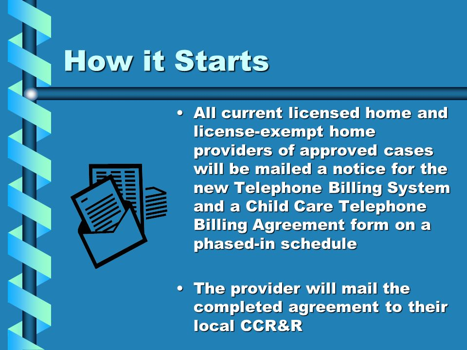 How it Starts All current licensed home and license-exempt home providers of approved cases will be mailed a notice for the new Telephone Billing Syst