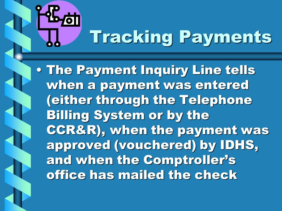 Tracking Payments Tracking Payments The Payment Inquiry Line tells when a payment was entered (either through the Telephone Billing System or by the C