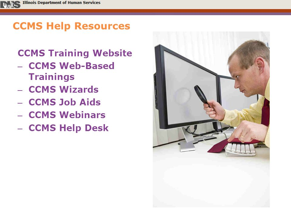 CCMS Help Resources CCMS Training Website – CCMS Web-Based Trainings – CCMS Wizards – CCMS Job Aids – CCMS Webinars – CCMS Help Desk