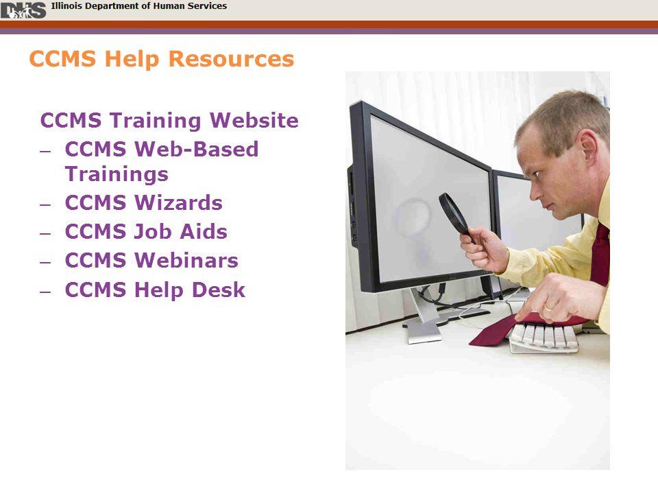 CCMS Help Resources CCMS Training Website – CCMS Web-Based Trainings – CCMS Wizards – CCMS Job Aids – CCMS Webinars – CCMS Help Desk