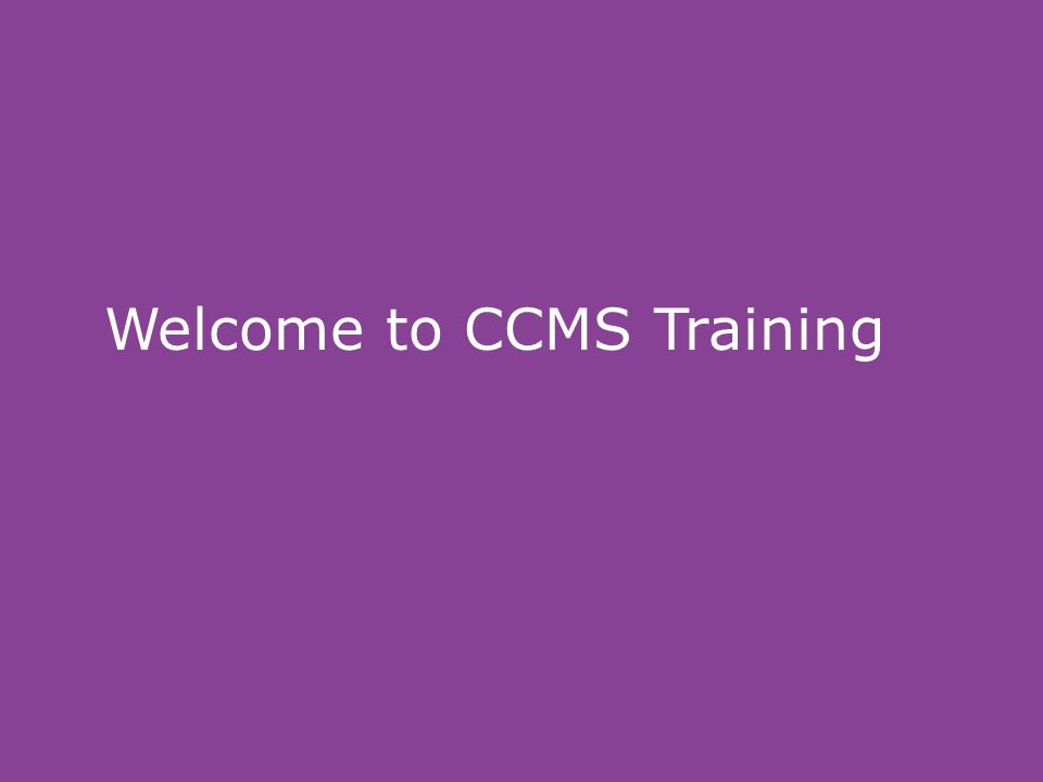 Welcome to CCMS Training