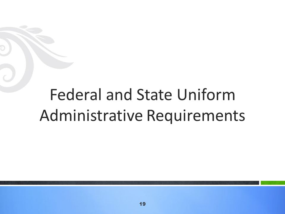 Federal and State Uniform Administrative Requirements 19