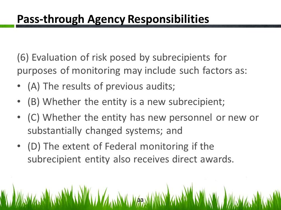 Pass-through Agency Responsibilities (6) Evaluation of risk posed by subrecipients for purposes of monitoring may include such factors as: (A) The res