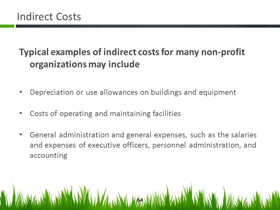 64 Indirect Costs Typical examples of indirect costs for many non-profit organizations may include Depreciation or use allowances on buildings and equ