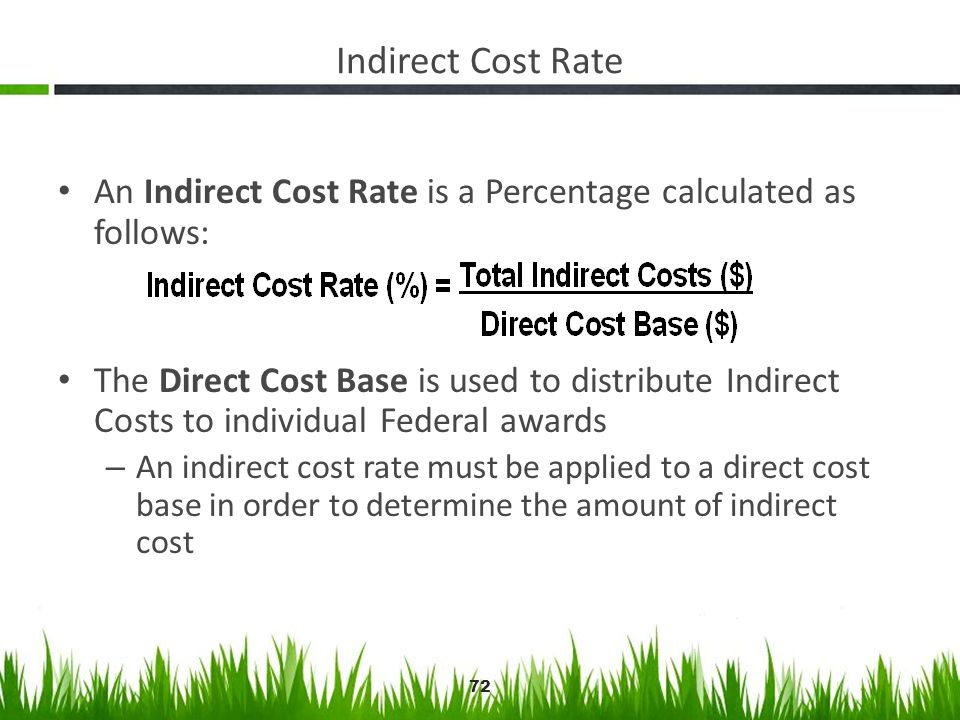Indirect Cost Rate An Indirect Cost Rate is a Percentage calculated as follows: The Direct Cost Base is used to distribute Indirect Costs to individua