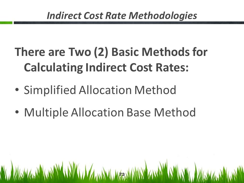 Indirect Cost Rate Methodologies There are Two (2) Basic Methods for Calculating Indirect Cost Rates: Simplified Allocation Method Multiple Allocation
