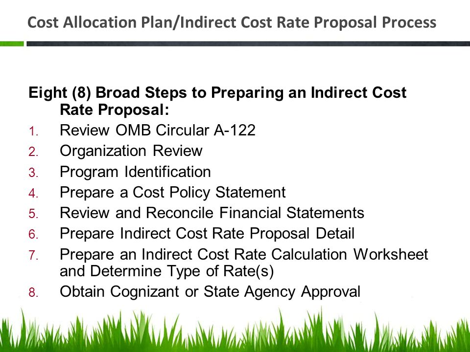 Cost Allocation Plan/Indirect Cost Rate Proposal Process Eight (8) Broad Steps to Preparing an Indirect Cost Rate Proposal: 1. Review OMB Circular A-1
