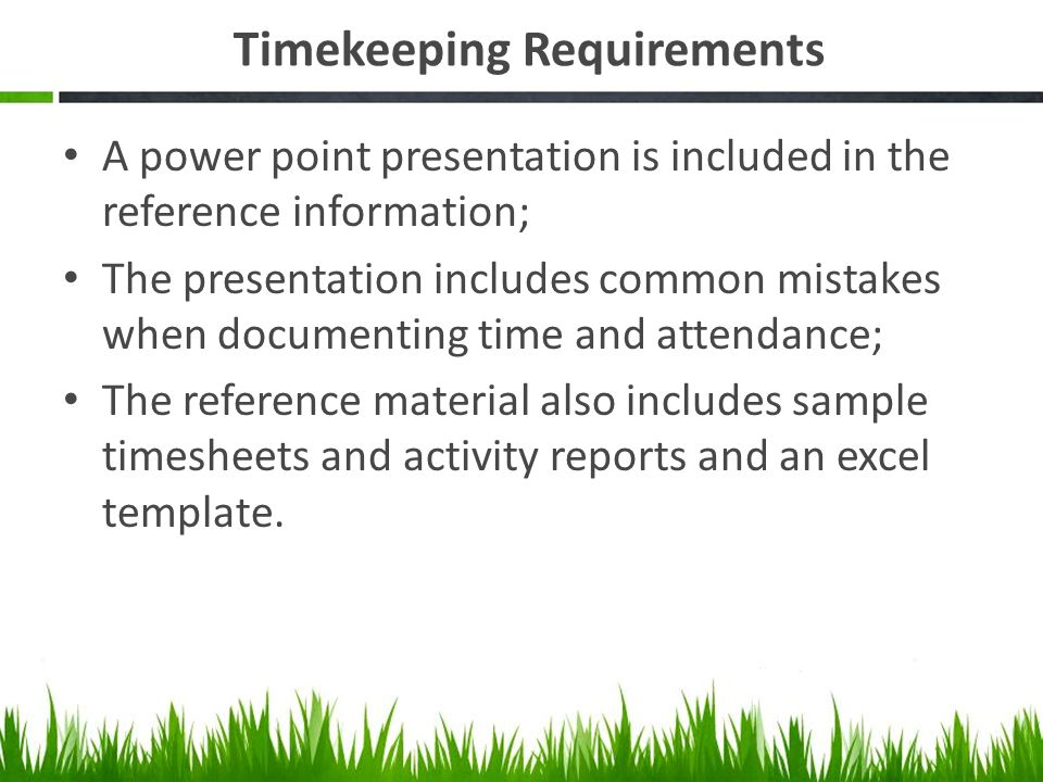 Timekeeping Requirements A power point presentation is included in the reference information; The presentation includes common mistakes when documenti