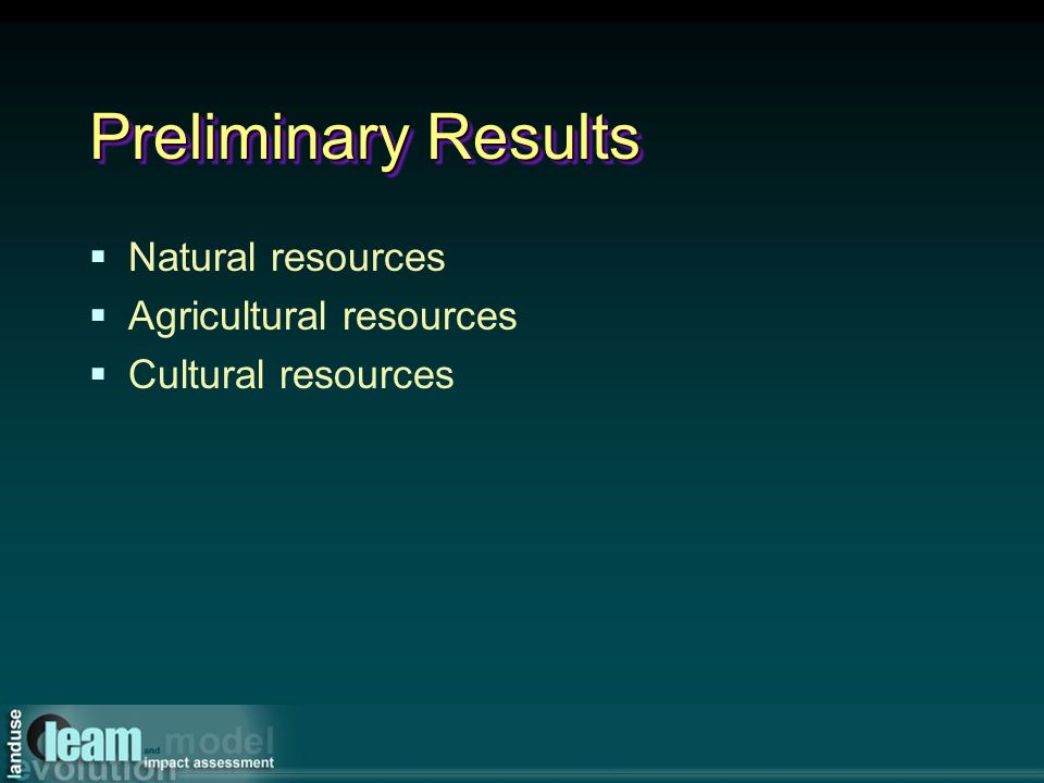 Preliminary Results Natural resources Agricultural resources Cultural resources
