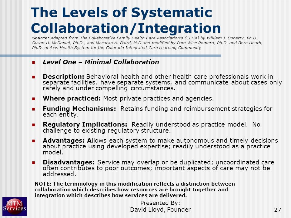 The Levels of Systematic Collaboration/Integration Level One – Minimal Collaboration Description: Behavioral health and other health care professional