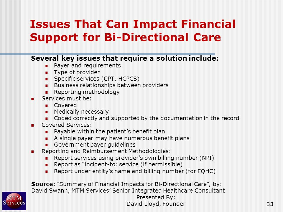 Issues That Can Impact Financial Support for Bi-Directional Care Several key issues that require a solution include: Payer and requirements Type of pr