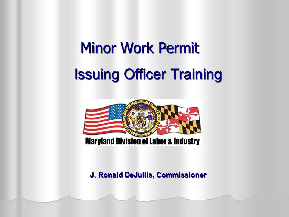Minor Work Permit Issuing Officer Training J. Ronald DeJuliis, Commissioner