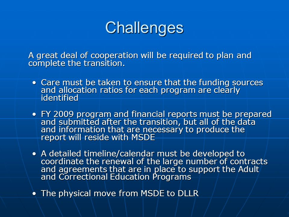 Challenges A great deal of cooperation will be required to plan and complete the transition.