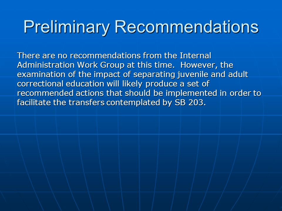 Preliminary Recommendations There are no recommendations from the Internal Administration Work Group at this time.