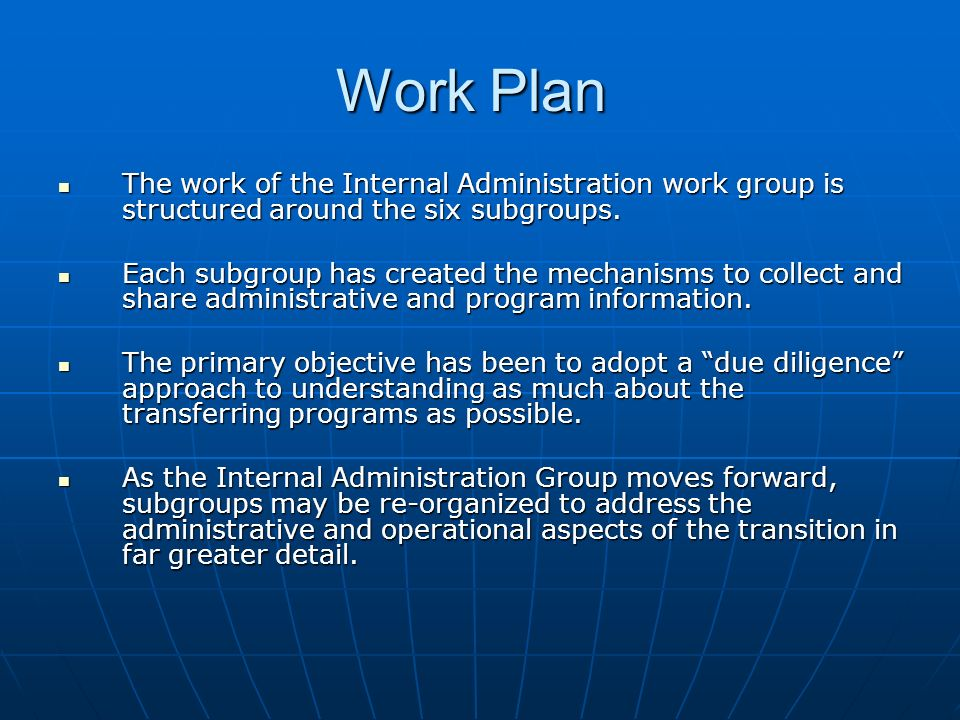 Work Plan The work of the Internal Administration work group is structured around the six subgroups.