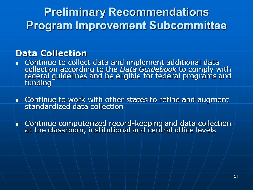 14 Preliminary Recommendations Program Improvement Subcommittee Data Collection Continue to collect data and implement additional data collection acco