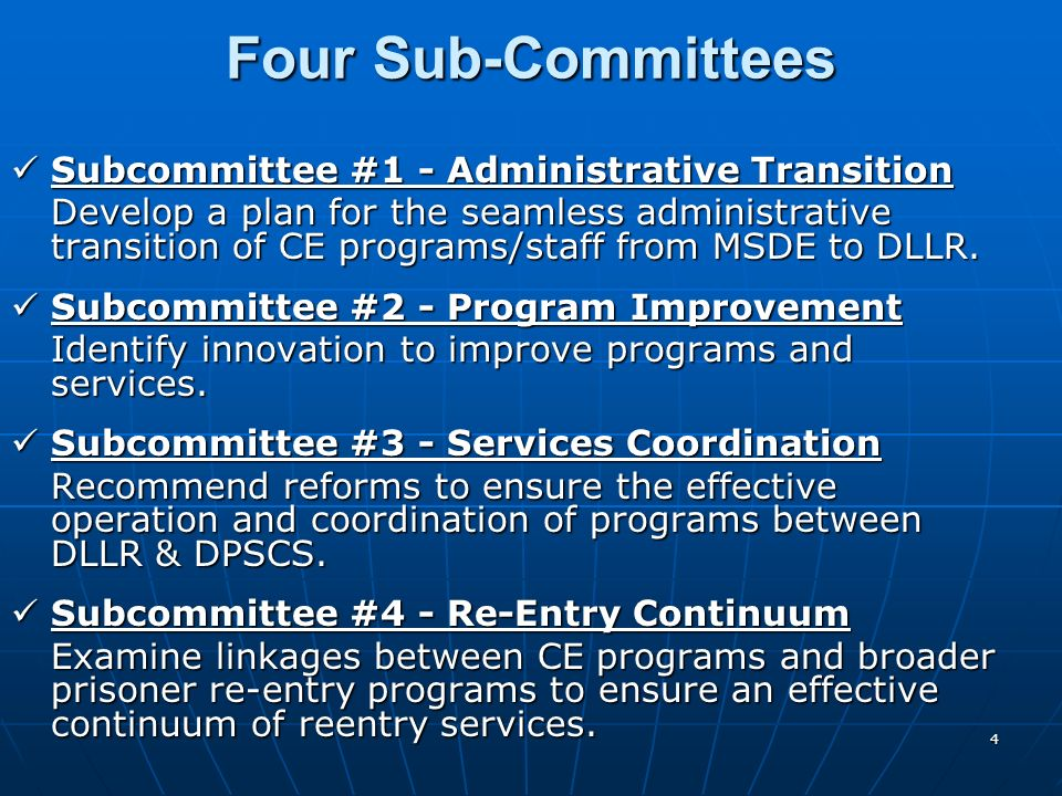4 Four Sub-Committees Subcommittee #1 - Administrative Transition Subcommittee #1 - Administrative Transition Develop a plan for the seamless administrative transition of CE programs/staff from MSDE to DLLR.