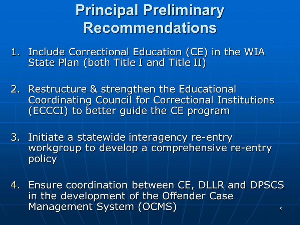 5 Principal Preliminary Recommendations 1.Include Correctional Education (CE) in the WIA State Plan (both Title I and Title II) 2.Restructure & streng