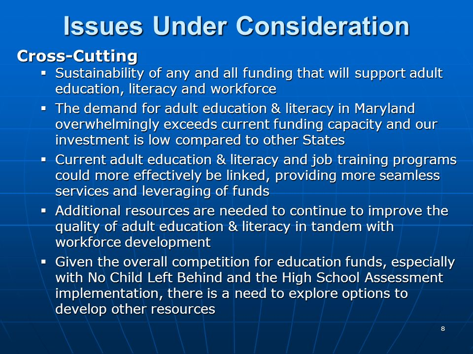 8 Issues Under Consideration Cross-Cutting Sustainability of any and all funding that will support adult education, literacy and workforce Sustainabil
