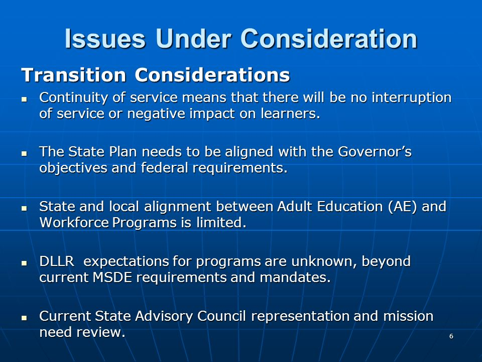 6 Issues Under Consideration Transition Considerations Continuity of service means that there will be no interruption of service or negative impact on learners.