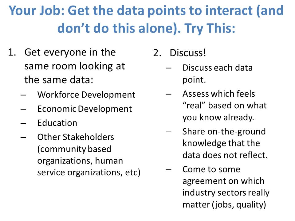 Your Job: Get the data points to interact (and dont do this alone).
