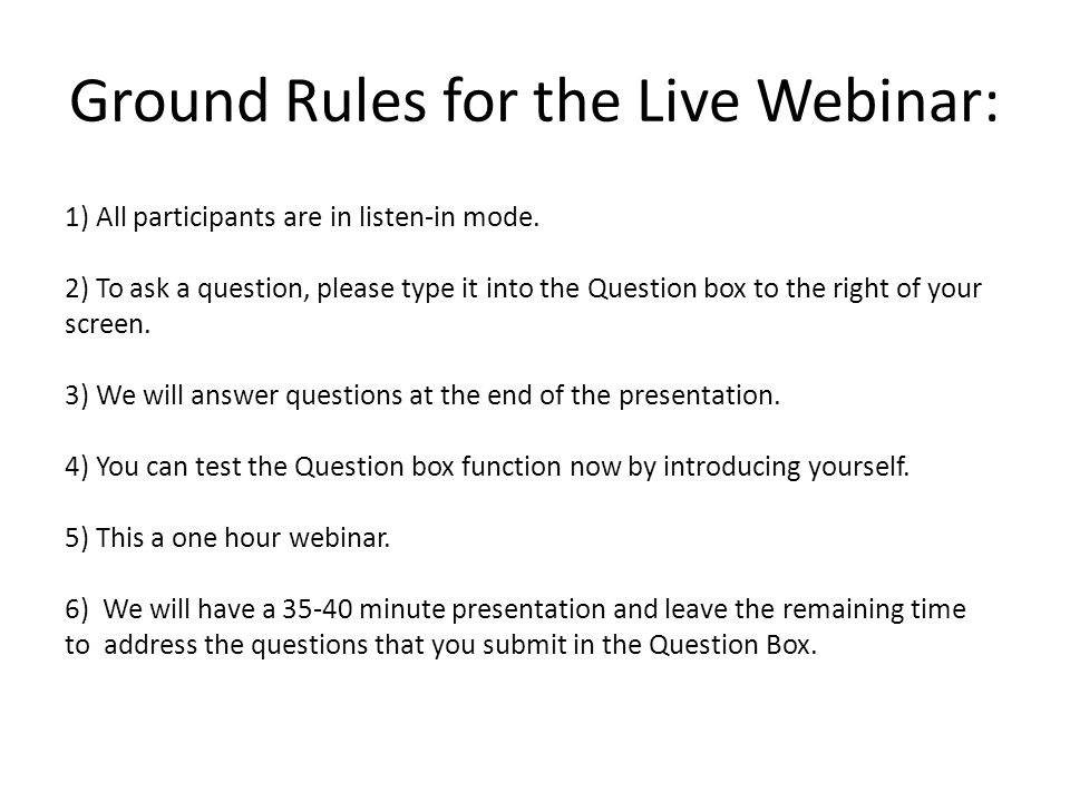 Ground Rules for the Live Webinar: 1) All participants are in listen-in mode.